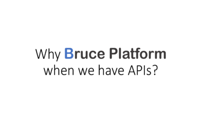 Why do we need Bruce Platform when we have APIs?